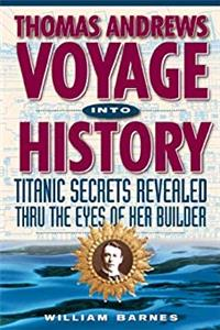 Thomas Andrews, Voyage into History : Titanic Secrets Revealed Through the Eyes of Her Builder