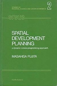 Spatial Development Planning: A Dynamic Convex Programming Approach (Studies in Regional Science and Urban Economics, Vol 2)