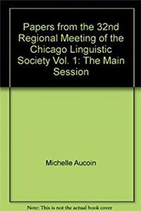 Papers from the 32nd Regional Meeting of the Chicago Linguistic Society Vol. 1: The Main Session