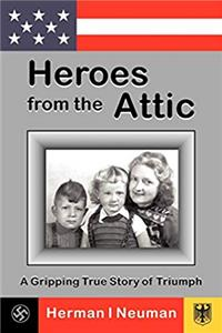 Heroes from the Attic: A Gripping True Story of Triumph