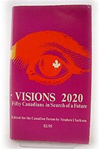 Visions 2020: Fifty Canadians in Search of a Future