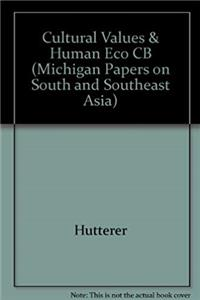 Cultural Values and Human Ecology in Southeast Asia (MICHIGAN PAPERS ON SOUTH AND SOUTHEAST ASIA)