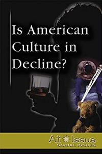 Is American Culture in Decline? (At Issue Series)