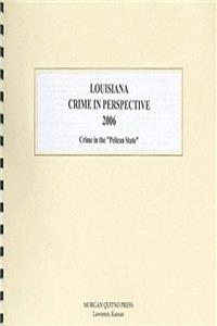 Louisiana Crime in Perspective 2006: Crime in the Pelican State