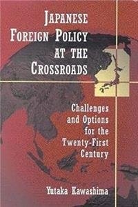 Japanese Foreign Policy at the Crossroads: Challenges and Options for the Twenty-First Century