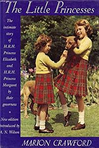 Little Princesses: The Intimate Story of Hrh Princess Elizabeth & Hrh Princess Margaret As Told by Their Governess