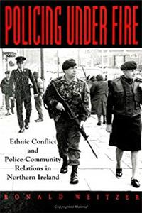 Policing Under Fire: Ethnic Conflict and Police-Community Relations in Northern Ireland (SUNY series in New Directions in Crime and Justice Studies)