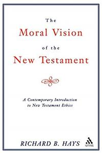 Moral Vision of the New Testament: A Contemporary Introduction To New Testament Ethics