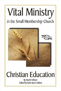 Christian Education: Vital Ministry in the Small Membership Church