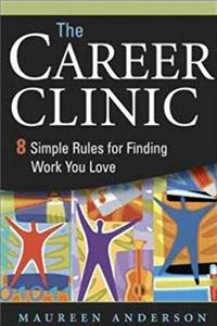 The Career Clinic: Eight Simple Rules for Finding Work You Love
