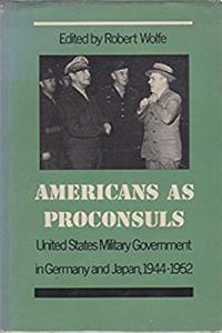 Download Americans as Proconsuls: United States Military Government in Germany and Japan, 1944-1952 epub book