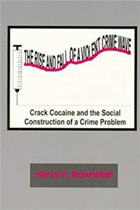 The Rise And Fall of a Violent Crime Wave: Crack Cocaine And the Construction of a Social Crime Problem