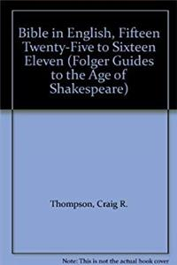 Bible in English, Fifteen Twenty-Five to Sixteen Eleven (Folger Guides to the Age of Shakespeare)