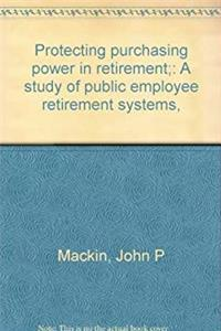 Protecting purchasing power in retirement;: A study of public employee retirement systems,